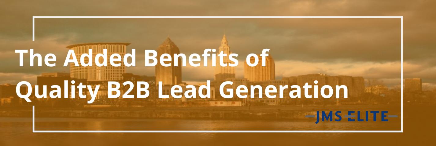 Added Benefits of Quality B2B Lead Generation