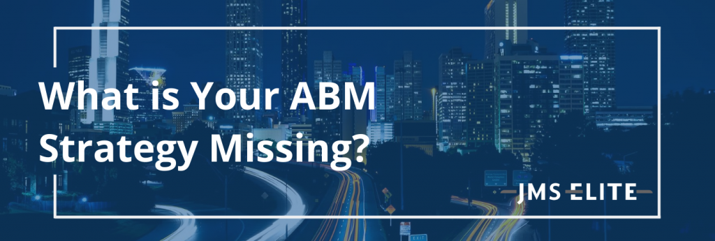 What is Your ABM Strategy Missing?