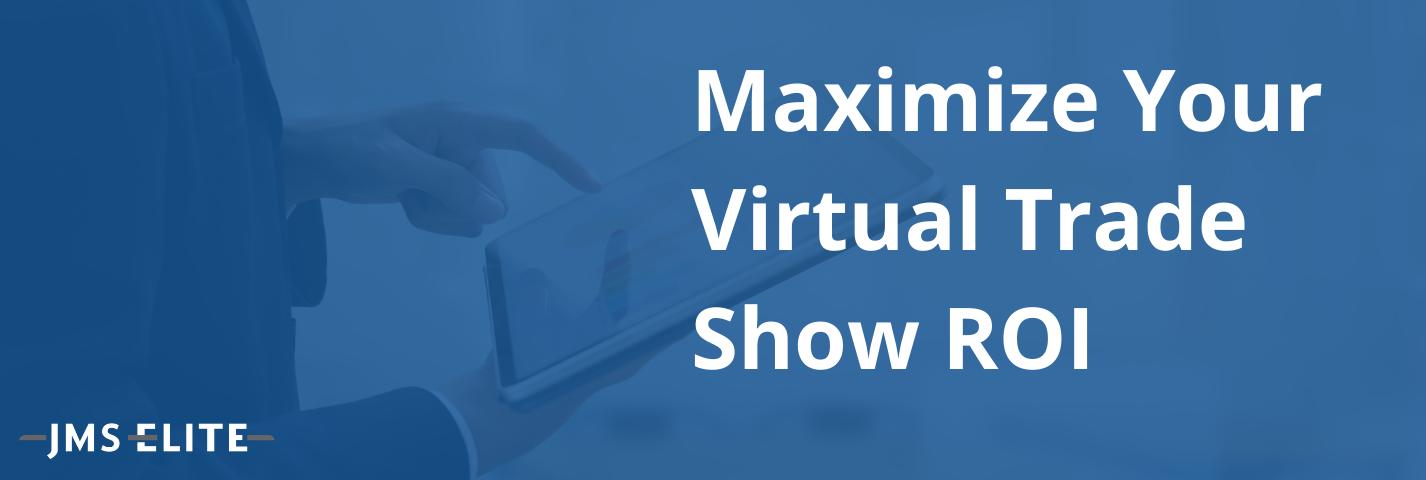 Maximize Your Virtual Trade Show ROI