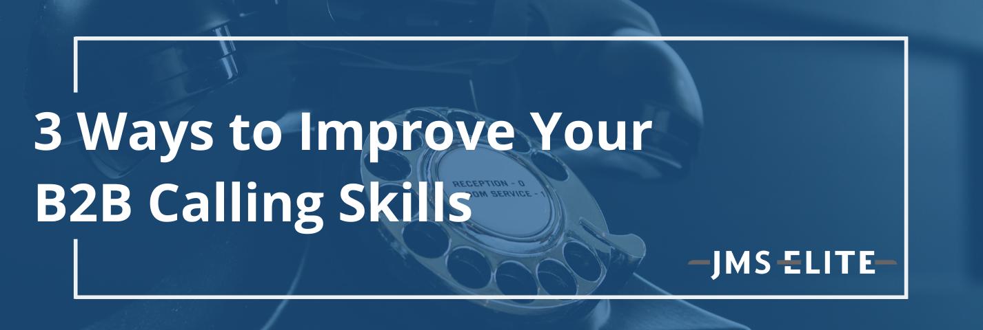 3 Ways to Improve Your B2B Calling Skills